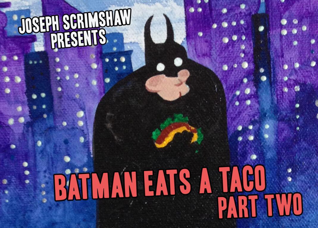 Batman Eats a Taco Part Two