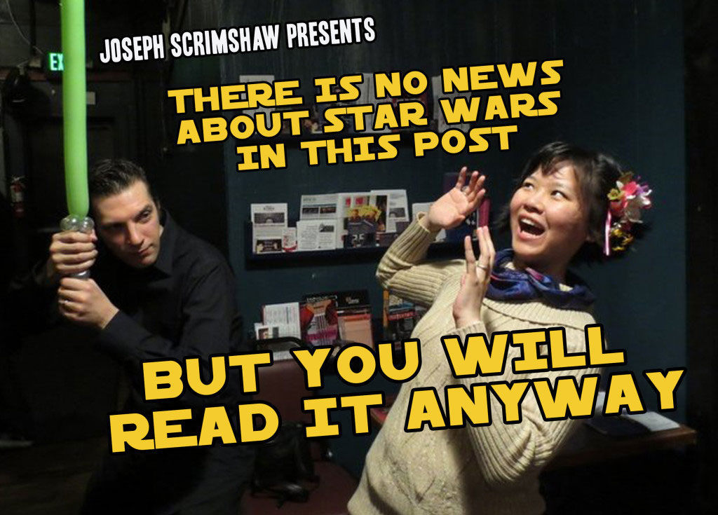 There Is No News About Star Wars In This Post But You Will Read It Anyway