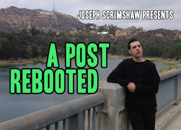 A Post, Rebooted – from Comedian Joseph Scrimshaw