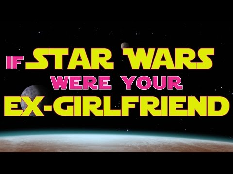 Brainy, Brilliant and Adorable Parody 'If STAR WARS Were Your EX-Girlfriend'