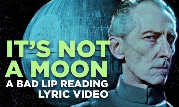 "Tarkin Croons in New STAR WARS Bad Lip Reading ""It's Not a Moon"""