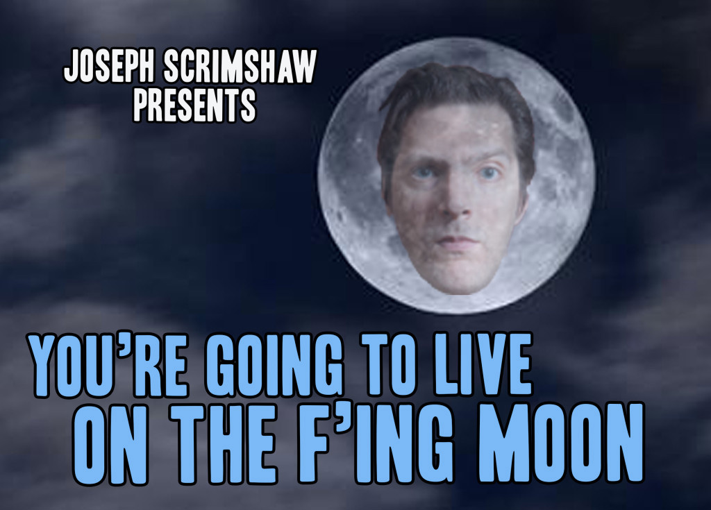 You're Going to Live on the F'ing Moon