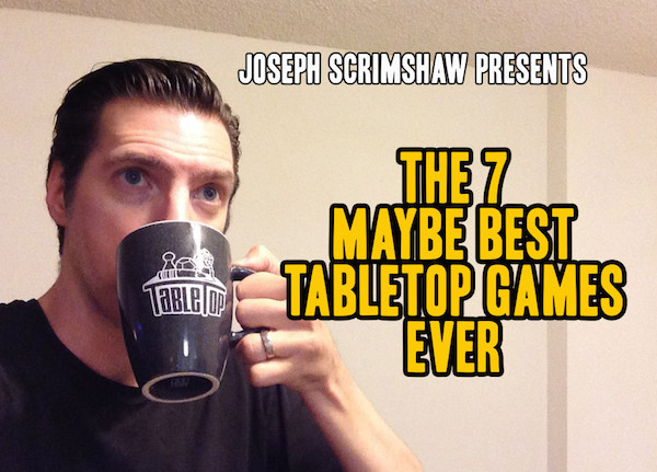 The 7 Maybe Best Tabletop Games Ever – Joseph Scrimshaw