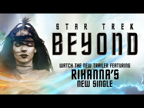 New Star Trek Beyond Trailer Featuring Rihanna's Single from the Official Soundtrack!