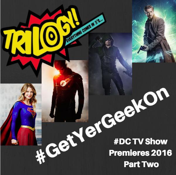 Trilogy Spoilers! DC TV Show Premieres 2016 – Part Two