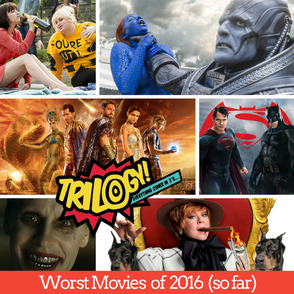 Trilogy Spoilers! Podcast – Worst Movies of 2016 (so far)