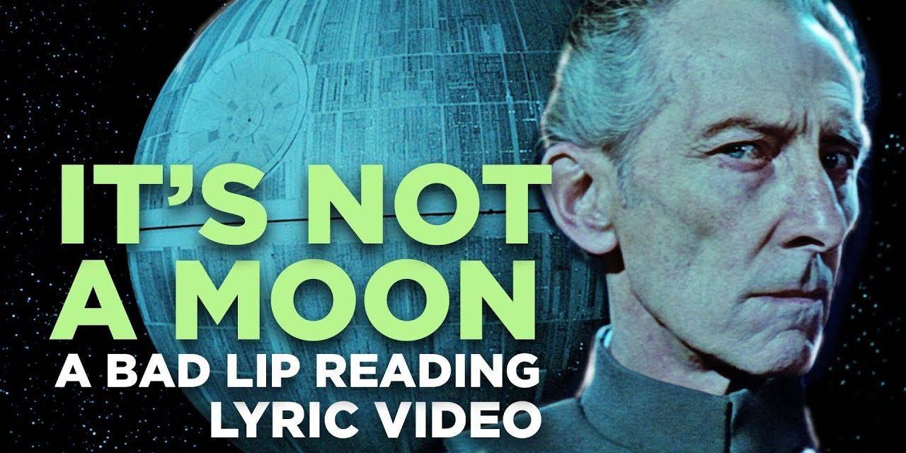"Tarkin Croons in New STAR WARS Bad Lip Reading ""It's Not a Moon"""