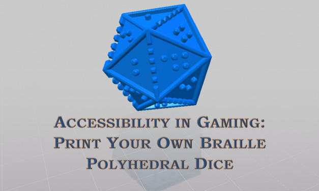 Accessibility in Gaming: Print Your Own Braille Polyhedral Dice
