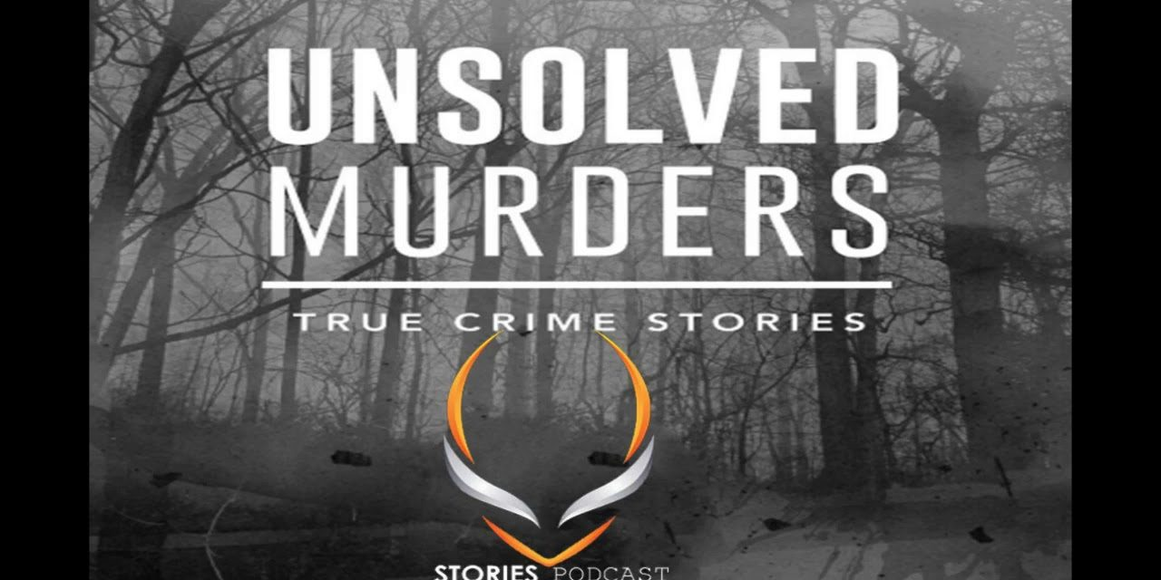 Podcast Review: UNSOLVED MURDERS: True Crime Stories