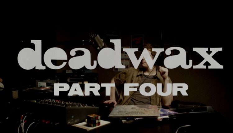 DEADWAX Recap: Part Four