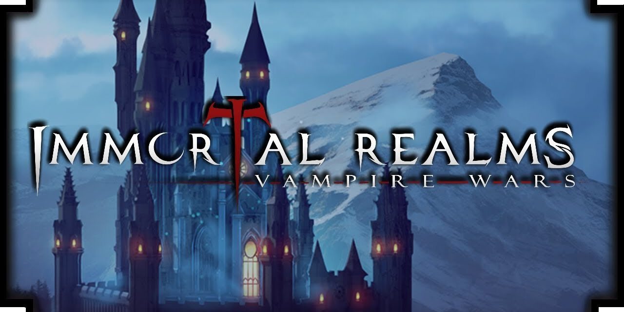 GGA Game Preview: IMMORTAL REALMS: VAMPIRE WARS