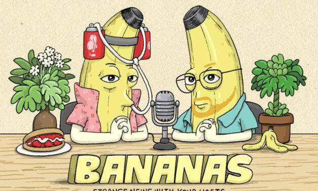 Podcast Review: BANANAS