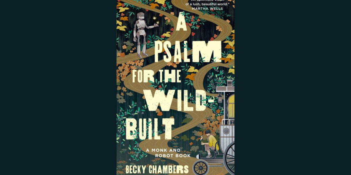 Cover for A Psalm for the Wild-Built by Becky Chambers.
