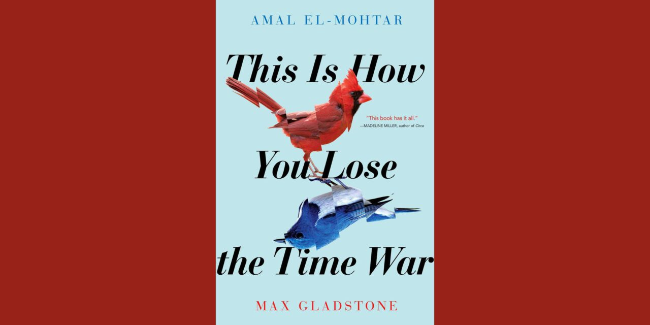 Cover of This Is How You Lose the Time War by Max Gladstone; gays in space
